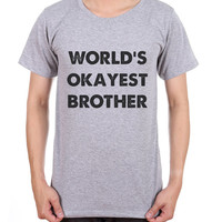 World's Okayest Brother Mens Tshirts - Gift For Son Guy Present - Boys Relative Gift - Birthday Ideas - Funny T-shirt For Bro 2280