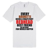 Every Brunette Needs A Crazy Fiery Redhead Best Friend-T-Shirt