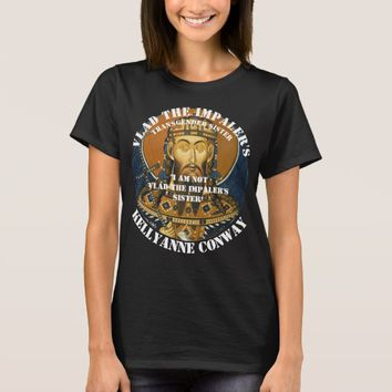 I am not Vlad the Impalers Sister Kellyanne Conway T-Shirt