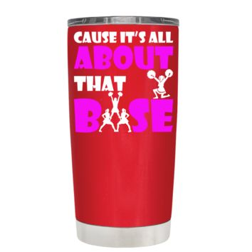 Cause its All About the Base on Red 20 oz Tumbler Cup