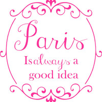 Paris is always a good idea- Scroll Frame  Vinyl Wall Decal