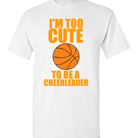 I'm Too Cute to be a Cheerleader Basketball Girl