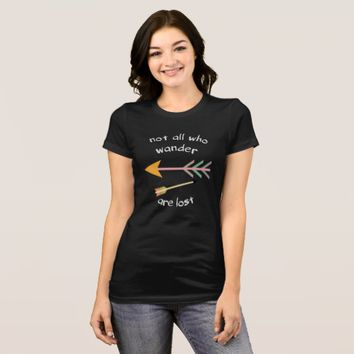 not all who wander -- Tee Shirt