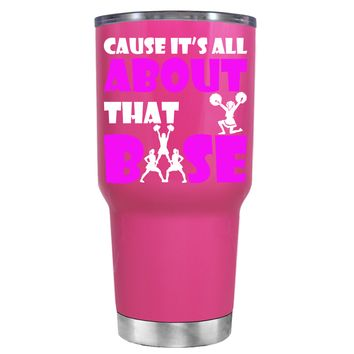 Cause its All About the Base on Bright Pink 30 oz Tumbler Cup