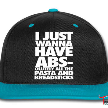 I Just Wanna Have Abs-olutley All The Pasta Snapback