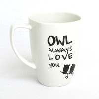 Owl Always Love You -  Coffee Mug