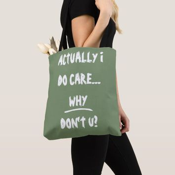 Actually I do care... Tote Bag