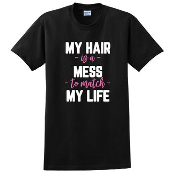 My hair is a mess to match my life, Mom life, Mom of boys, girls, funny saying, graphic T Shirt