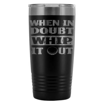 Funny Golf Travel Mug When In Doubt Whip It Out 20oz Stainless Steel Tumbler