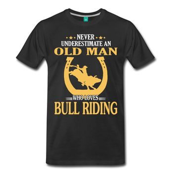 Never Underestimate An Old Man Who Loves Bull Riding - Men's T-Shirt