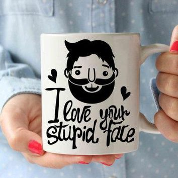 Love Stupid Face Hipster Beard Coffee Mug | Funny Designer Inspirational Mug Typography Qoute | Birthday Gift Idea | Motivation Mug| Tea Cup