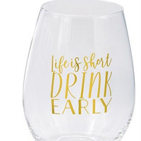 Life is too short Drink Early Stemless Glass by Mud Pie