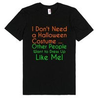 Don't Need a Halloween Costume-Unisex Black T-Shirt