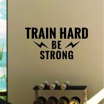 Train Hard Be Strong Gym Quote Fitness Health Decal Sticker Wall Vinyl Art Wall Room Decor Motivation Inspirational Kids Teen