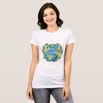 Mother Earth Day T-Shirt