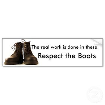 """Respect the Boots"" What REAL workers wear! Bumper Sticker from Zazzle.com"