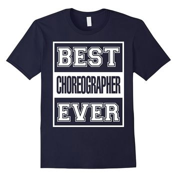 Best Choreographer Ever T-Shirt - Choreographer Gift Shirt