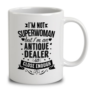 I'm Not Superwoman But I'm An Antique Dealer