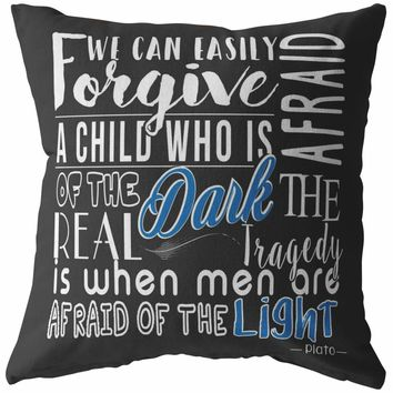 Plato Quote Pillows We Can Easily Forgive A Child Who Is Afraid Of The Dark