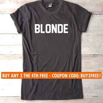Blonde shirt saying shirt graphic tumblr clothing gift for bestfriends funny tee shirt women tshirt men fashion tshirt ladies funny tshirt