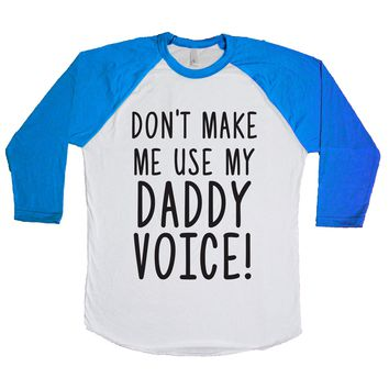 Don't Make Me Use My Daddy Voice Unisex Baseball Tee