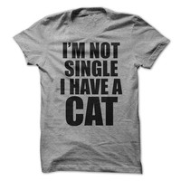 Cat Tshirt Im Not Single I Have A Cat Shirt Funny T-Shirt Tee Men Womens Pet Shirt Gift Ladies Tshirt shirts Kitty Cat Lady Funny Shirts