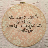 "ASAP Rocky I Love Bad Bitches 9"" embroidery hoop art"