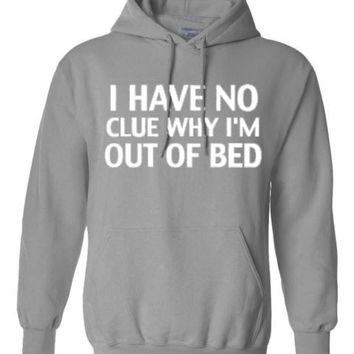 I DONT KNOW WHY AM I OUT OF BED HOODIE PULLOVER JUMPER SWEATSHIRT BLACK - GREY