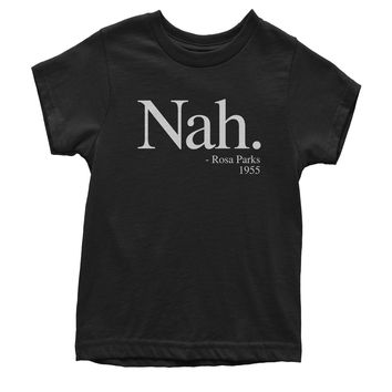 Nah Rosa Parks, 1955 Quote  Youth T-shirt