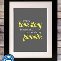 Every Love Story is Beautiful but Ours is My Favorite 8x10 Print - Wedding, Anniversary, Valentine Gift - Love Art