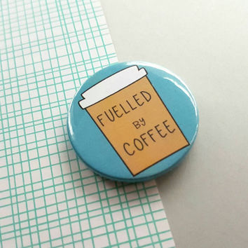 Coffee lover gift, Fuelled by Coffee button badge, pins, art badge, coffee addict, gift for friend, pin back button, funny badge, UK shop