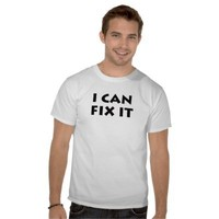 I CAN FIX IT! TEE SHIRTS from Zazzle.com