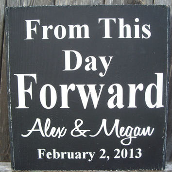 From This Day Forward - Personalized - Wedding Sign- Valentine, Important Date, Bride, Groom, Couple sign, Love sign & Gift