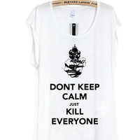DONT Keep Calm and kill everyone-the Tee | hudiefly