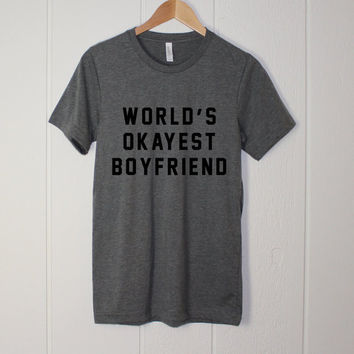 World's Okayest Boyfriend Shirt - Funny Shirt - Gifts for Boyfriend - T-shirts for Him - Okay Boyfriend Shirt - Gift Ideas for Him