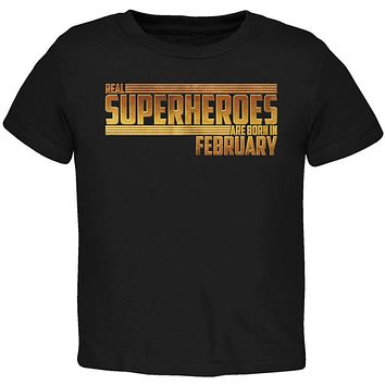 Real Superheroes are born in February Toddler T Shirt