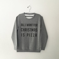 All I want for Christmas is Pizza sweatshirt for women sweatshirts jumper jumpers sweater