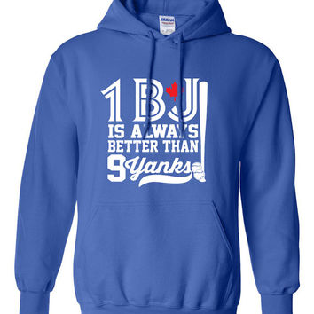 1 BJ is Always Better Than 9 Yanks Hoodie Toronto Blue Jays Sweater Mens Womens Baseball MLB Sports Blue Jays Humor Jays Fan BD-159