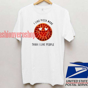 I Like Pizza More Than I Like People Unisex adult T shirt