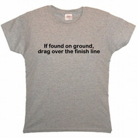 If found on ground, drag over finish line Funny Competition Running Tee Shirt, Fitness Message, Runners Work Out Wear T-Shirt Quote