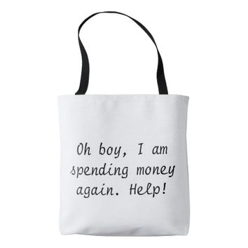 Oh Boy I Am Spending Money Again Tote Bag