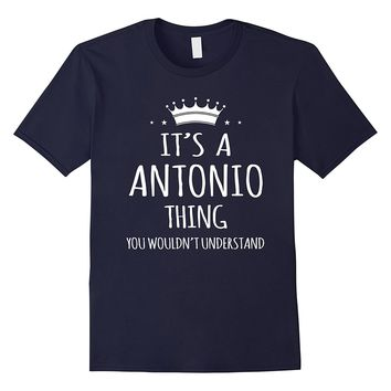 It's A Antonio Thing You Wouldn't Understand Shirt
