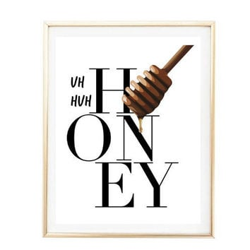 Uh huh honey, honey poster, honey print, kanye west print, kanye quote pinterest kitchen art funny room decor tumblr dorm roomkanye poster