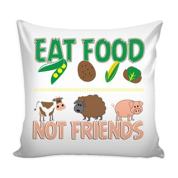 Funny Vegan Vegetarian Graphic Pillow Cover Eat Food Not Friends