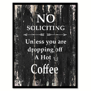 No soliciting unless you are dropping off a hot coffee Funny Quote Saying Canvas Print with Picture Frame Home Decor Wall Art
