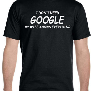 I dont Need Google, My Wife Know's Everything Men's T-Shirt