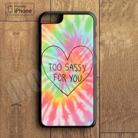 Too Sassy For You  Plastic Case iPhone 6S 6 Plus 5 5S SE 5C 4 4S Case Ipod Touch 6 5 4 Case