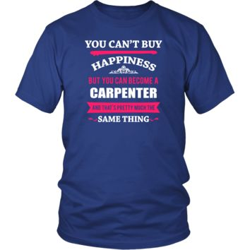 Carpenter Shirt - You can't buy happiness but you can become a Carpenter and that's pretty much the same thing Profession