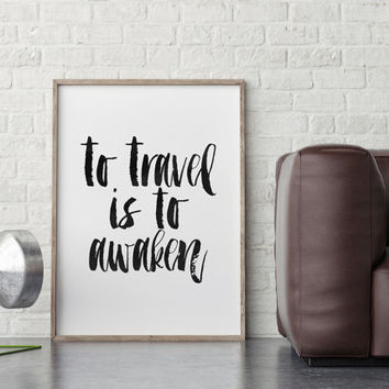 INSPIRATIONAL Quote,To Travel Is To Awaken,Lily Tsay Quote,Travel Print,Explore,Typography Art print,Hand Lettering,Quote Printable,Wall Art