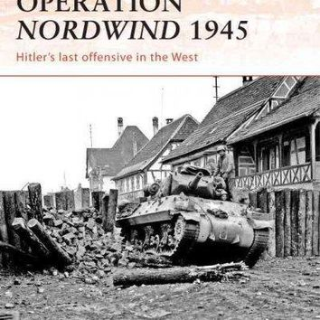 Operation Nordwind 1945: Hitler's Last Offensive in the West (Campaign Series)